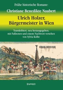Ulrich Holzer, Bürgermeister in Wien. Erster und zweyter Theil. von Kolbe,  Sylvia, Naubert,  Christiane Benedikte
