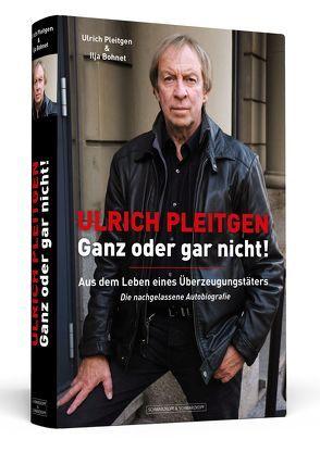 Ulrich Pleitgen: Ganz oder gar nicht! von Bohnet,  Ilja, Pleitgen,  Ulrich