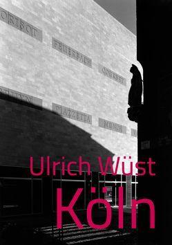 Ulrich Wüst –Köln von Heine,  Achim, Reisen,  Richard, Sachsse,  Rolf, Wüst,  Ulrich, Zischler,  Hanns