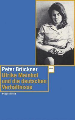 Ulrike Meinhof und die deutschen Verhältnisse von Brückner,  Peter, Meinhof,  Ulrike, Preuss,  Ulrich K, Wagenbach,  Klaus