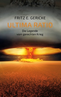 Ultima Ratio von Gericke,  Fritz E.