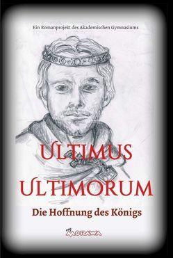 Ultimus Ultimorum von S. Wieser,  Gudrun, Schülerinnen und Schüler der 3c Klasse des Akademischen Gymnasium Graz,  Jahrgang 2016/17,  Die, Wieser (Hg.),  Gudrun S.