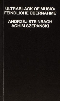Ultrablack Of Music: Feindliche Üernahme von Steinbach,  Andrzej, Szepanski,  Achim