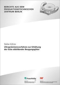 Ultrapräzisionsverfahren zur Erhöhung der Güte abbildender Beugungsgitter. von Kühne,  Stefan, Uhlmann,  Eckart