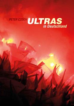 Ultras in Deutschland von Czoch,  Peter