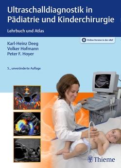 Ultraschalldiagnostik in Pädiatrie und Kinderchirurgie von Deeg,  Karl-Heinz, Hofmann,  Volker, Hoyer,  Peter Friedrich
