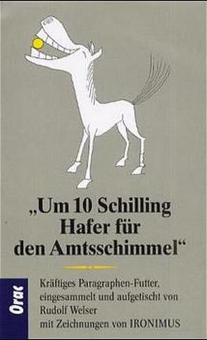 Um 10 Schilling Hafer für den Amtsschimmel von Ironimus, Welser,  Rudolf