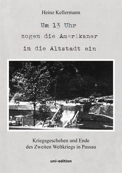 Um 13 Uhr zogen die Amerikaner in die Altstadt ein von Kellermann,  Heinz