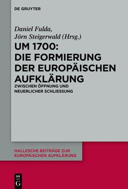 Um 1700: Die Formierung der europäischen Aufklärung von Fulda,  Daniel, Steigerwald,  Jörn