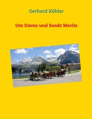 Um Davos und Sankt Moritz von Köhler,  Gerhard