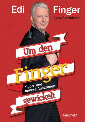 Um den Finger gewickelt von Finger,  Edi, Schönhofer,  Claus