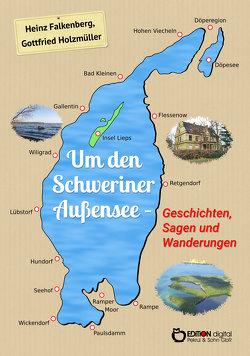 Um den Schweriner Außensee – Geschichten, Sagen und Wanderungen von Falkenberg,  Heinz, Holzmüller,  Gottfried