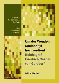 Um der Wenden Seelenheyl hochverdient – Reichsgraf Friedrich Casper von Gersdorf von Mahling,  Lubina