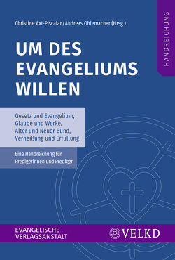 Um des Evangeliums willen von Axt-Piscalar,  Christine, Im Auftrag der Vereinigten Evangelisch-Lutherischen Kirche Deutschlands (VELKD), Ohlemacher,  Andreas
