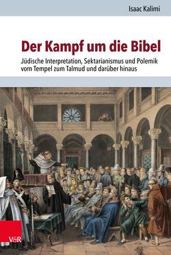 Um die Bibel kämpfen von Brenner,  Michael, Kalimi,  Isaac, Rohrbacher,  Stefan, Tyrell,  Eva