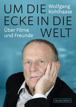 Um die Ecke in die Welt von Agde,  Günter, Kohlhaase,  Wolfgang