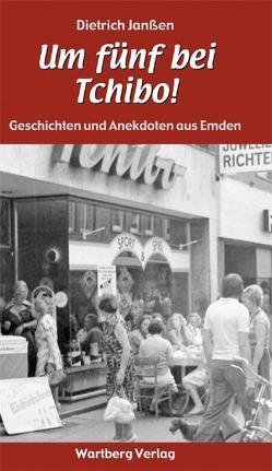 """""""Um fünf bei Tchibo!"""" Geschichten und Anekdoten aus Emden von Janssen,  Dietrich"""