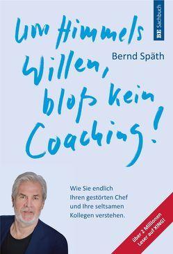 Um Himmels Willen, bloß kein Coaching! von Späth,  Bernd