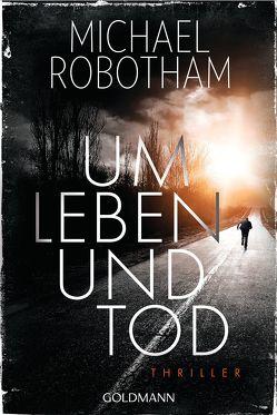 Um Leben und Tod von Lutze,  Kristian, Robotham,  Michael
