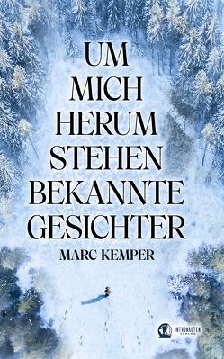 Um mich herum stehen bekannte Gesichter von Kemper,  Marc