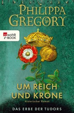 Um Reich und Krone von Gregory,  Philippa, Schünemann,  Anja