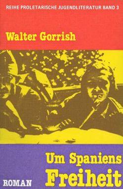 Um Spaniens Freiheit von Gorrish,  Walter