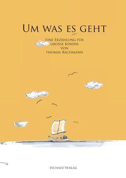 UM WAS ES GEHT von Bachmann,  Thomas