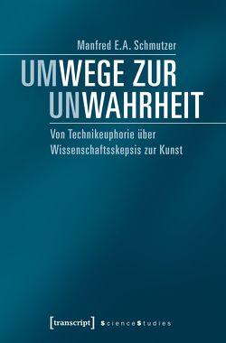Um-Wege zur Un-Wahrheit von Schmutzer,  Manfred E.A.