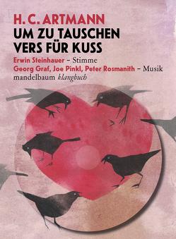 Um zu tauschen Vers für Kuss von Artmann,  H. C., Graf,  Georg, Pinkl,  Joe, Rosmanith,  Peter, Steinhauer,  Erwin