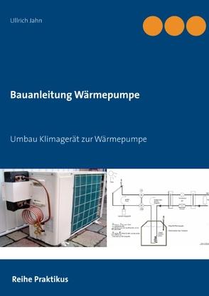 Umbau Klimagerät zur Wärmepumpe von Jahn,  Ullrich