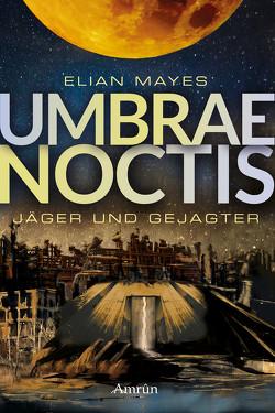 Umbrae Noctis 1: Jäger und Gejagter von Mayes,  Elian