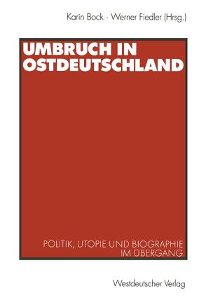 Umbruch in Ostdeutschland von Bock,  Karin, Fiedler,  Werner
