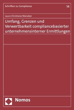 Umfang, Grenzen und Verwertbarkeit compliancebasierter unternehmensinterner Ermittlungen von Nienaber,  Laura Christiane
