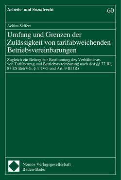 Umfang und Grenzen der Zulässigkeit von tarifabweichenden Betriebsvereinbarungen von Seifert,  Achim