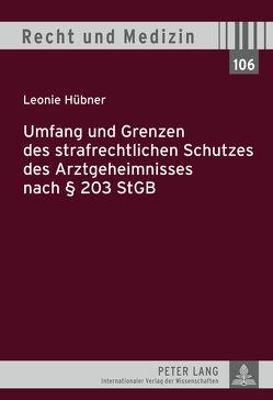 Umfang und Grenzen des strafrechtlichen Schutzes des Arztgeheimnisses nach § 203 StGB von Hübner,  Leonie
