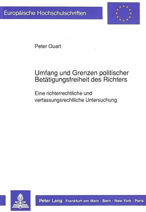 Umfang und Grenzen politischer Betätigungsfreiheit des Richters von Ouart,  Peter