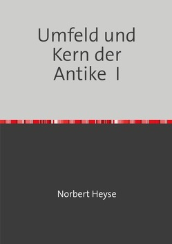 Umfeld und Kern der Antike I von Heyse,  Norbert