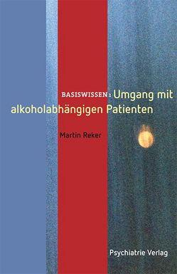 Umgang mit alkoholabhängigen Patienten von Reker,  Martin