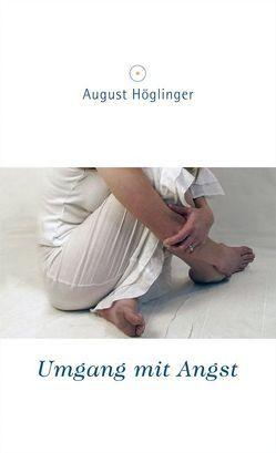 Umgang mit Angst von Höglinger,  August
