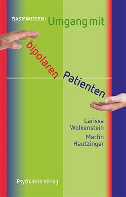 Umgang mit bipolaren Patienten von Hautzinger,  Martin, Wolkenstein,  Larissa