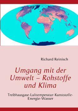 Umgang mit der Umwelt – Rohstoffe und Klima von Reinisch,  Richard