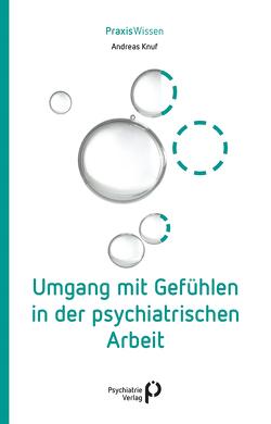 Umgang mit Gefühlen in der psychiatrischen Arbeit von Knuf,  Andreas