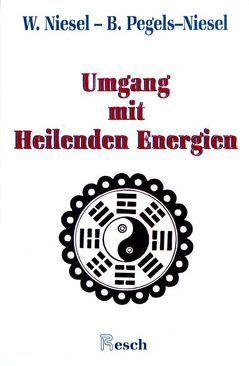 Umgang mit heilenden Energien von Niesel,  Walter, Pegels-Niesel,  Bärbel