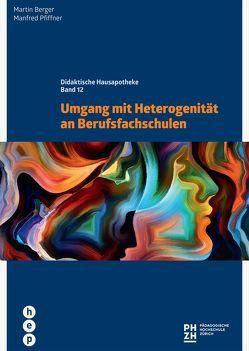 Umgang mit Heterogenität an Berufsfachschulen von Berger,  Martin, Pfiffner,  Manfred
