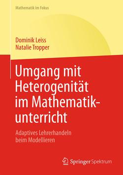 Umgang mit Heterogenität im Mathematikunterricht von Leiss,  Dominik, Tropper,  Natalie