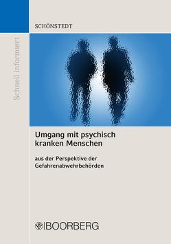 Umgang mit psychisch kranken Menschen aus der Perspektive der Gefahrenabwehrbehörden von Schönstedt,  Oliver