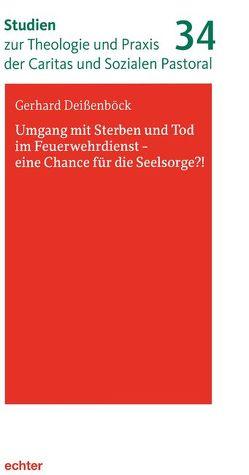 Umgang mit Sterben und Tod im Feuerwehrdienst – eine Chance für die Seelsorge?! von Deißenböck,  Gerhard