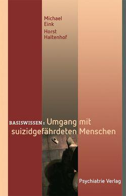 Umgang mit suizidgefährdeten Menschen von Eink,  Michael, Haltenhof,  Horst