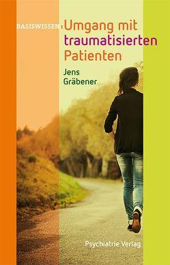 Umgang mit traumatisierten Patienten von Gräbener,  Jens