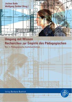 Umgang mit Wissen: Recherchen zur Empirie des Pädagogischen von Kade,  Jochen, Seitter,  Wolfgang
